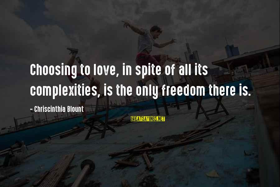 Blount's Sayings By Chriscinthia Blount: Choosing to love, in spite of all its complexities, is the only freedom there is.