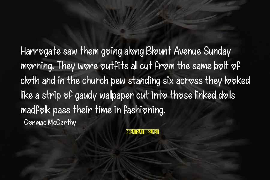 Blount's Sayings By Cormac McCarthy: Harrogate saw them going along Blount Avenue Sunday morning. They wore outfits all cut from