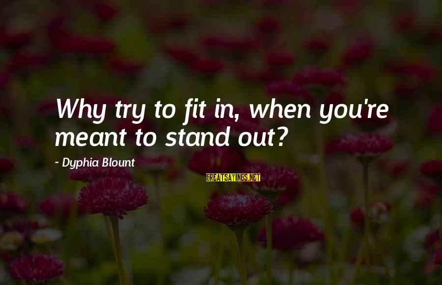 Blount's Sayings By Dyphia Blount: Why try to fit in, when you're meant to stand out?