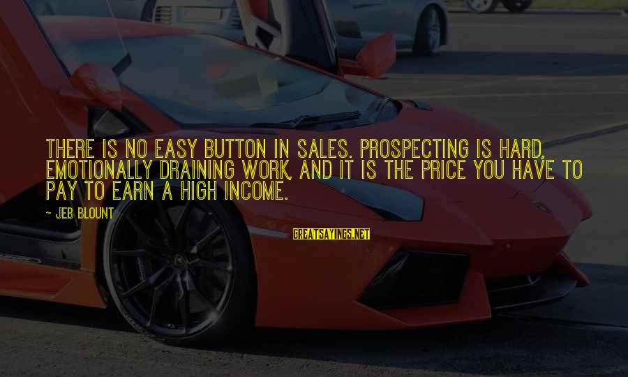 Blount's Sayings By Jeb Blount: There is no easy button in sales. Prospecting is hard, emotionally draining work, and it
