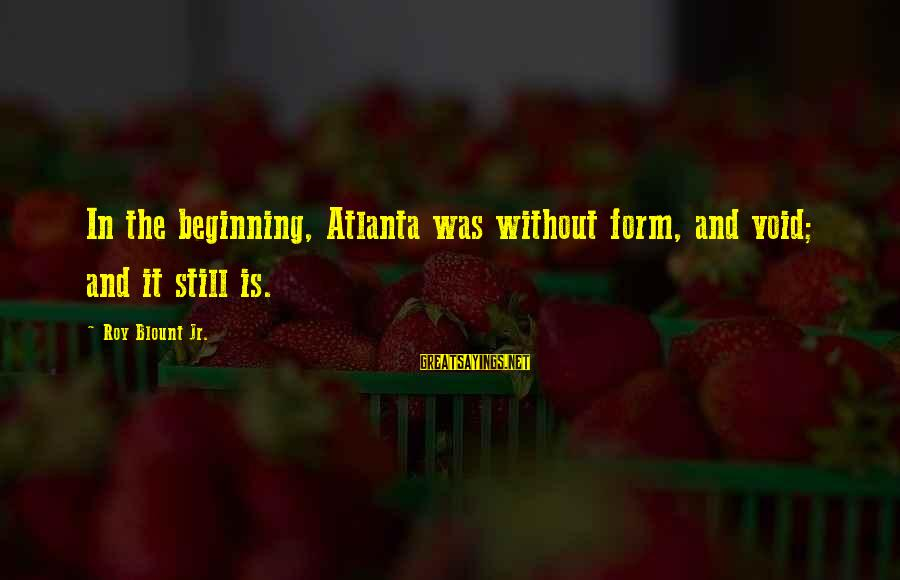 Blount's Sayings By Roy Blount Jr.: In the beginning, Atlanta was without form, and void; and it still is.