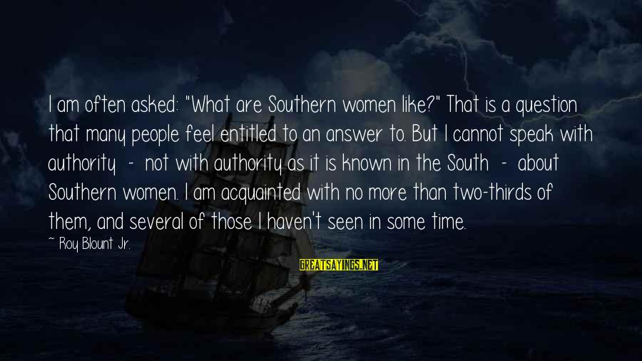 """Blount's Sayings By Roy Blount Jr.: I am often asked: """"What are Southern women like?"""" That is a question that many"""