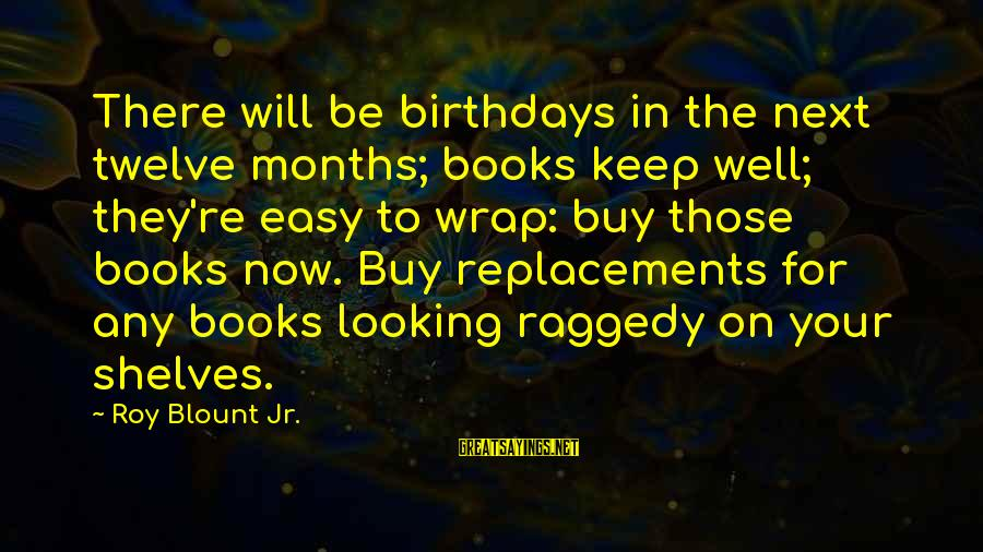 Blount's Sayings By Roy Blount Jr.: There will be birthdays in the next twelve months; books keep well; they're easy to