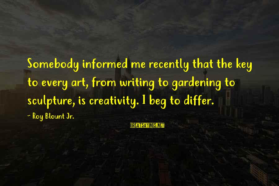 Blount's Sayings By Roy Blount Jr.: Somebody informed me recently that the key to every art, from writing to gardening to