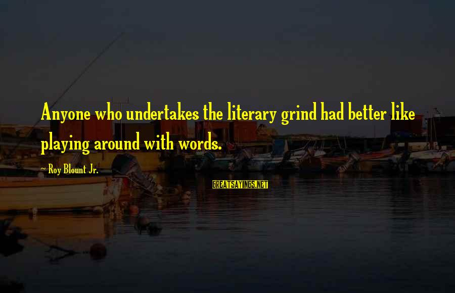 Blount's Sayings By Roy Blount Jr.: Anyone who undertakes the literary grind had better like playing around with words.