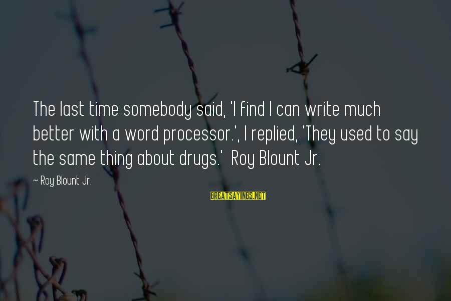 Blount's Sayings By Roy Blount Jr.: The last time somebody said, 'I find I can write much better with a word