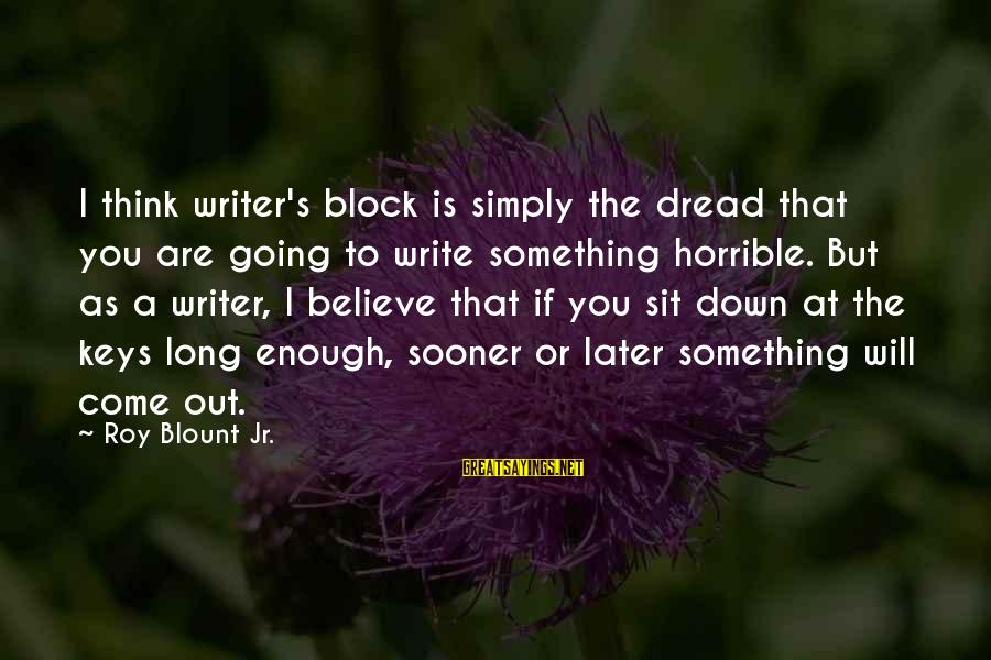 Blount's Sayings By Roy Blount Jr.: I think writer's block is simply the dread that you are going to write something