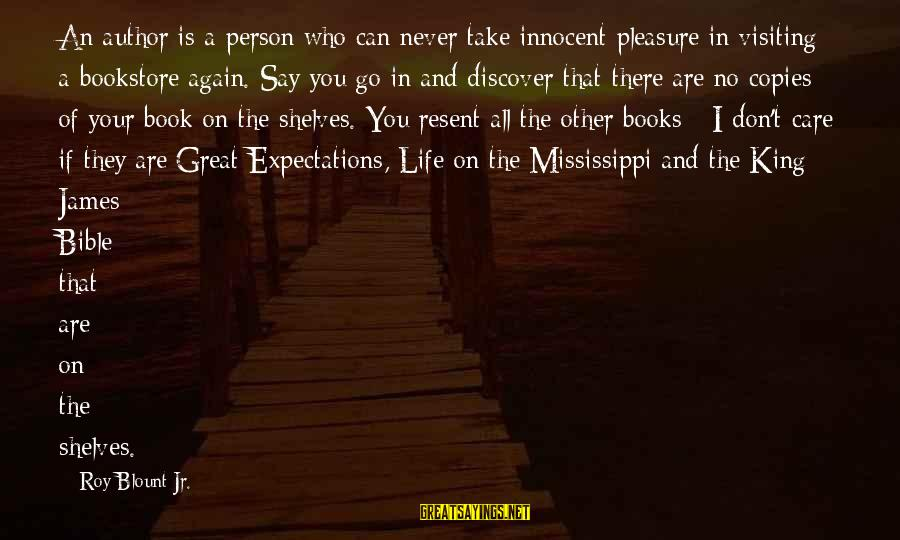 Blount's Sayings By Roy Blount Jr.: An author is a person who can never take innocent pleasure in visiting a bookstore