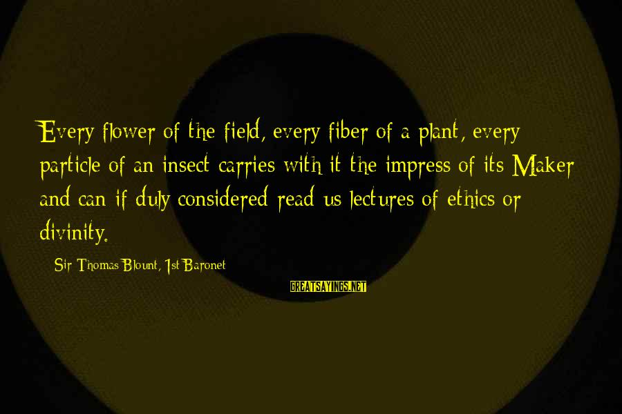 Blount's Sayings By Sir Thomas Blount, 1st Baronet: Every flower of the field, every fiber of a plant, every particle of an insect