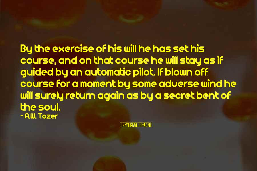 Blown Off Sayings By A.W. Tozer: By the exercise of his will he has set his course, and on that course