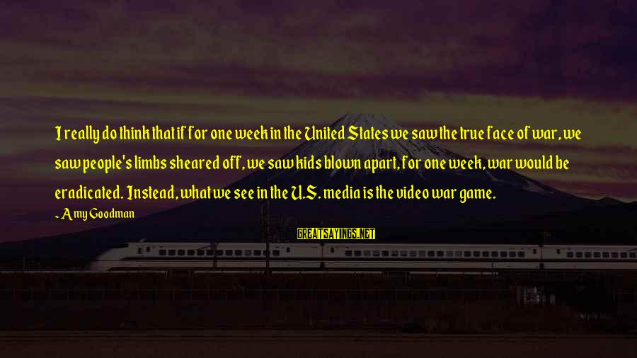 Blown Off Sayings By Amy Goodman: I really do think that if for one week in the United States we saw