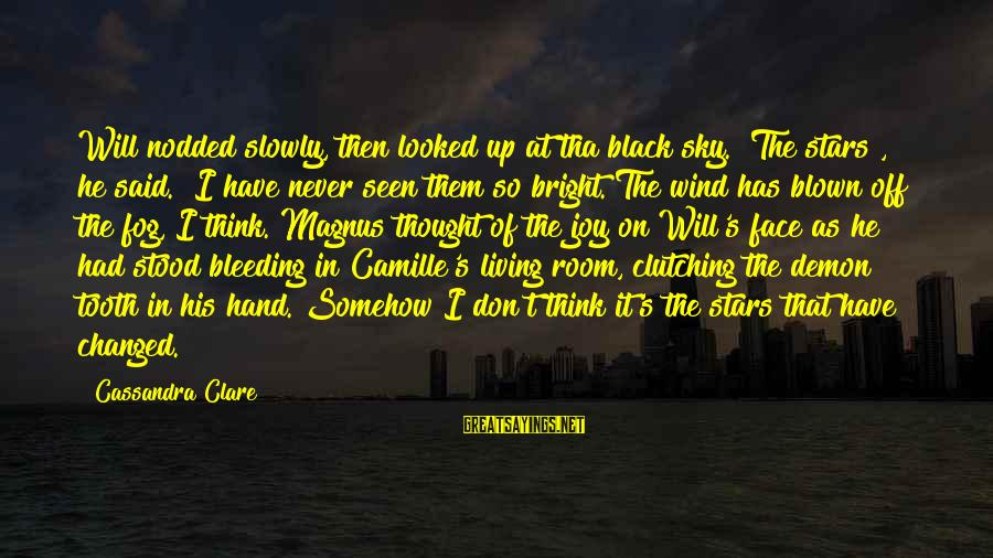 """Blown Off Sayings By Cassandra Clare: Will nodded slowly, then looked up at tha black sky. """"The stars"""", he said. """"I"""