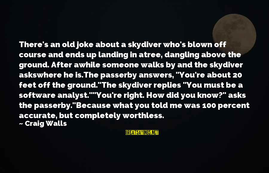 Blown Off Sayings By Craig Walls: There's an old joke about a skydiver who's blown off course and ends up landing
