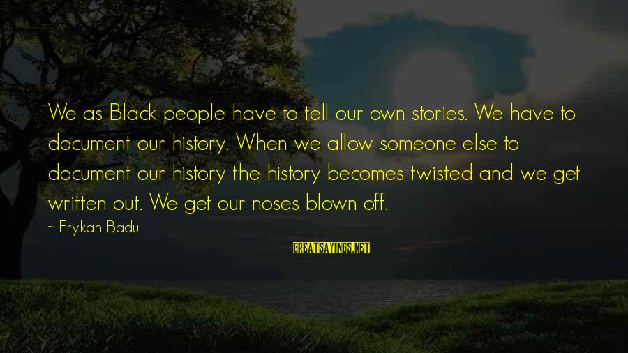 Blown Off Sayings By Erykah Badu: We as Black people have to tell our own stories. We have to document our