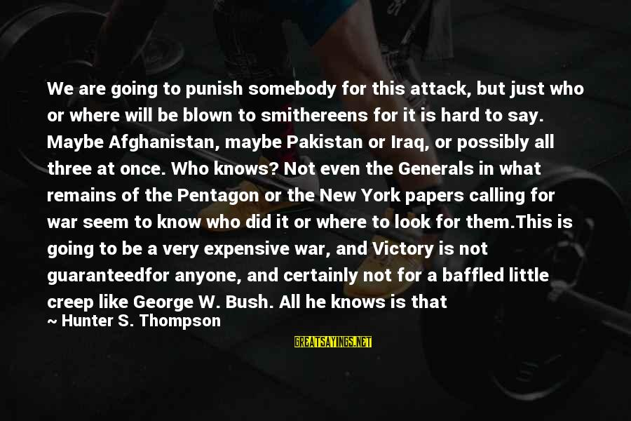 Blown Off Sayings By Hunter S. Thompson: We are going to punish somebody for this attack, but just who or where will