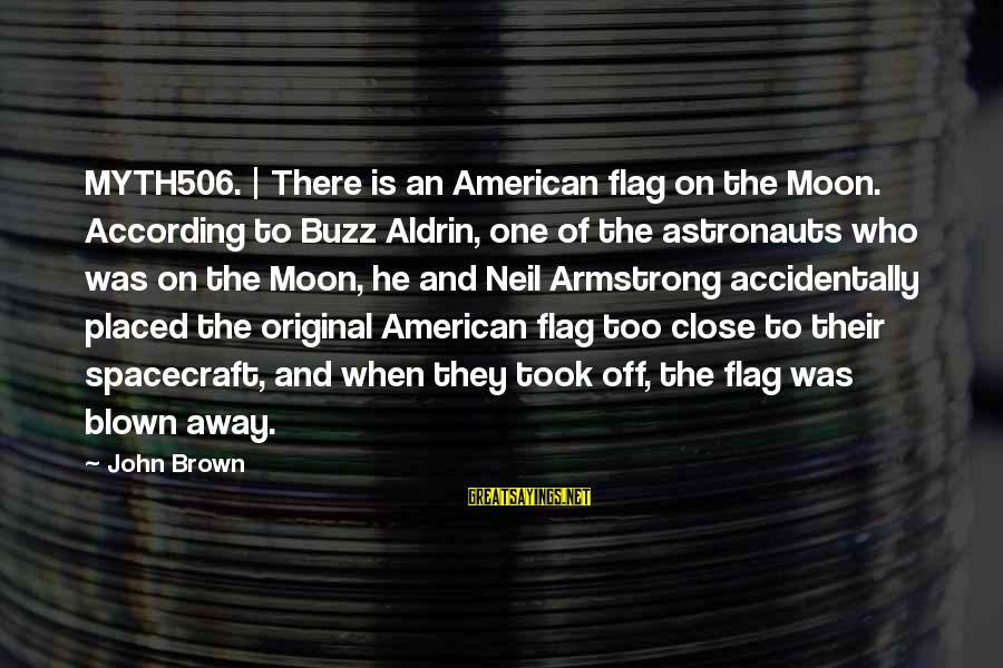 Blown Off Sayings By John Brown: MYTH506. | There is an American flag on the Moon. According to Buzz Aldrin, one