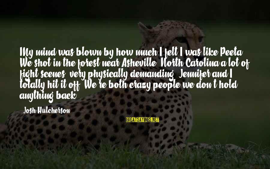Blown Off Sayings By Josh Hutcherson: My mind was blown by how much I felt I was like Peeta. We shot