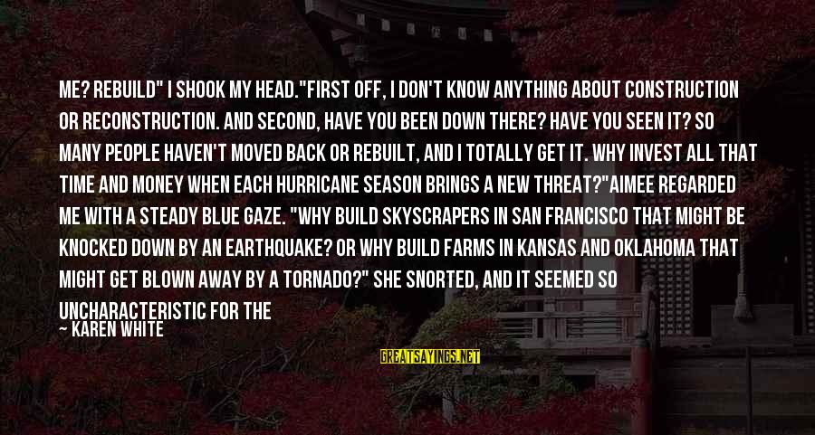 """Blown Off Sayings By Karen White: Me? Rebuild"""" I shook my head.""""First off, I don't know anything about construction or reconstruction."""
