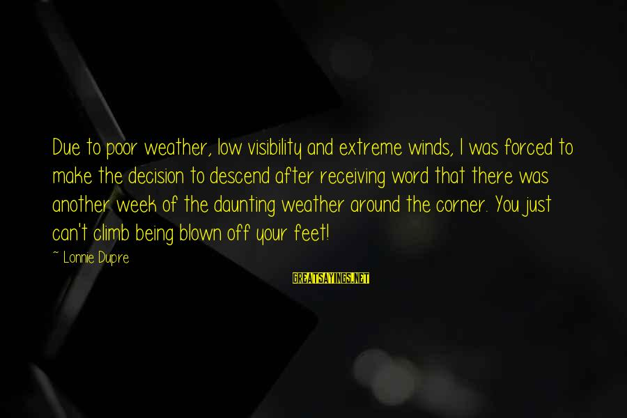Blown Off Sayings By Lonnie Dupre: Due to poor weather, low visibility and extreme winds, I was forced to make the