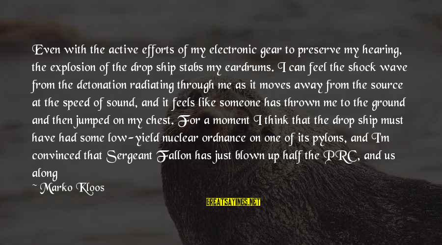 Blown Off Sayings By Marko Kloos: Even with the active efforts of my electronic gear to preserve my hearing, the explosion