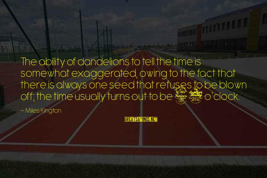 Blown Off Sayings By Miles Kington: The ability of dandelions to tell the time is somewhat exaggerated, owing to the fact