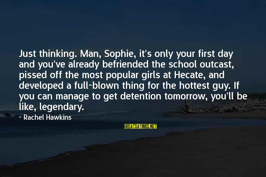 Blown Off Sayings By Rachel Hawkins: Just thinking. Man, Sophie, it's only your first day and you've already befriended the school