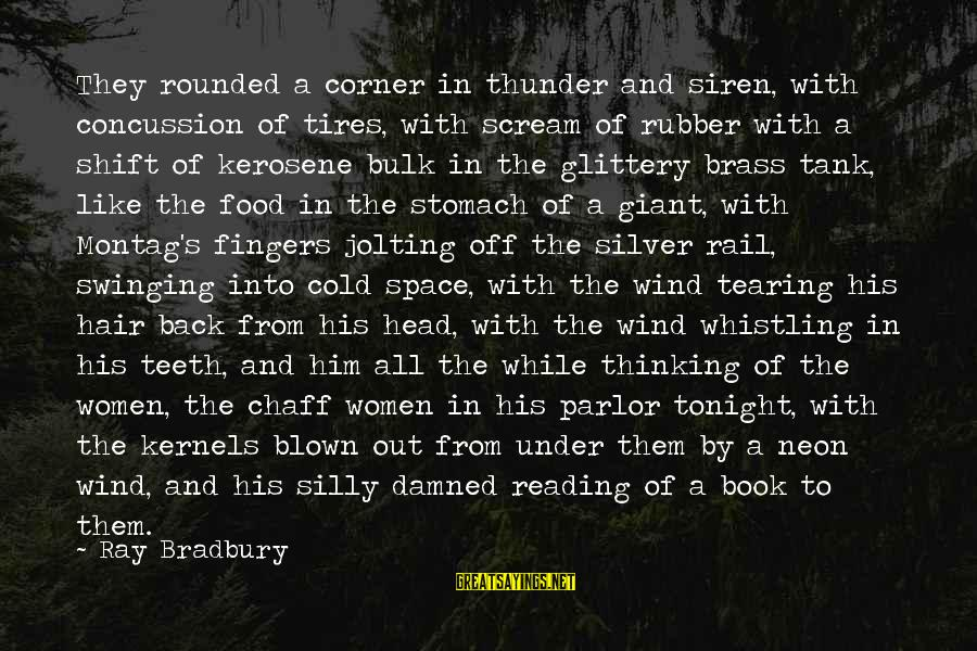 Blown Off Sayings By Ray Bradbury: They rounded a corner in thunder and siren, with concussion of tires, with scream of