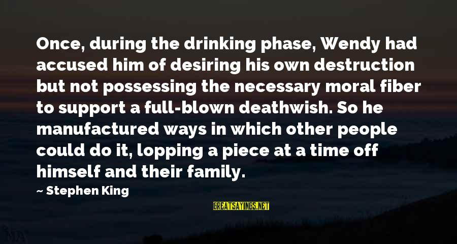 Blown Off Sayings By Stephen King: Once, during the drinking phase, Wendy had accused him of desiring his own destruction but
