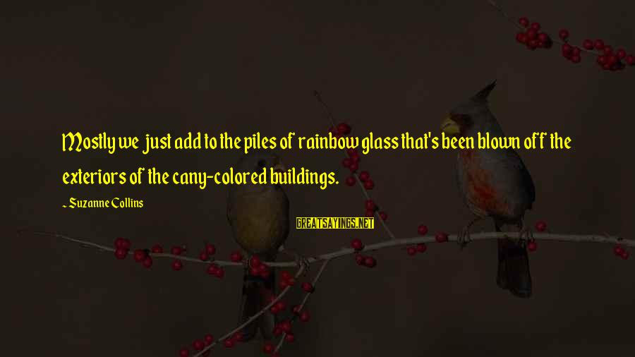 Blown Off Sayings By Suzanne Collins: Mostly we just add to the piles of rainbow glass that's been blown off the
