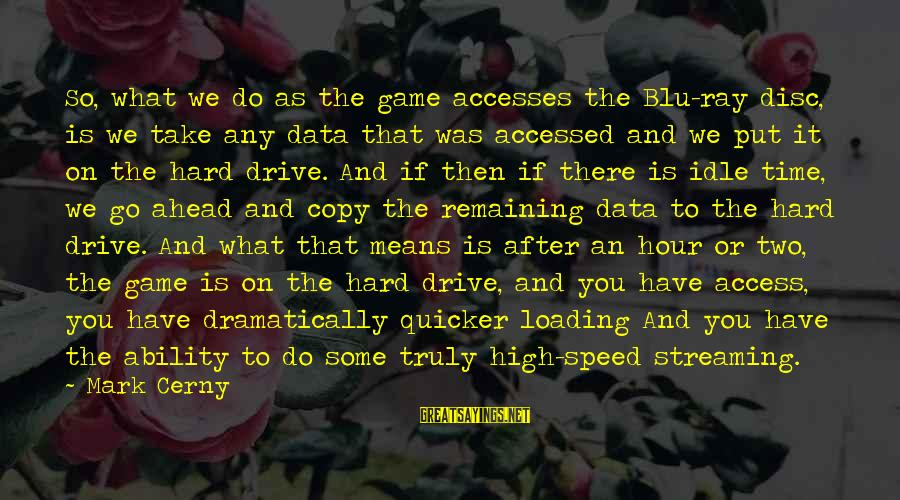 Blu Ray Sayings By Mark Cerny: So, what we do as the game accesses the Blu-ray disc, is we take any