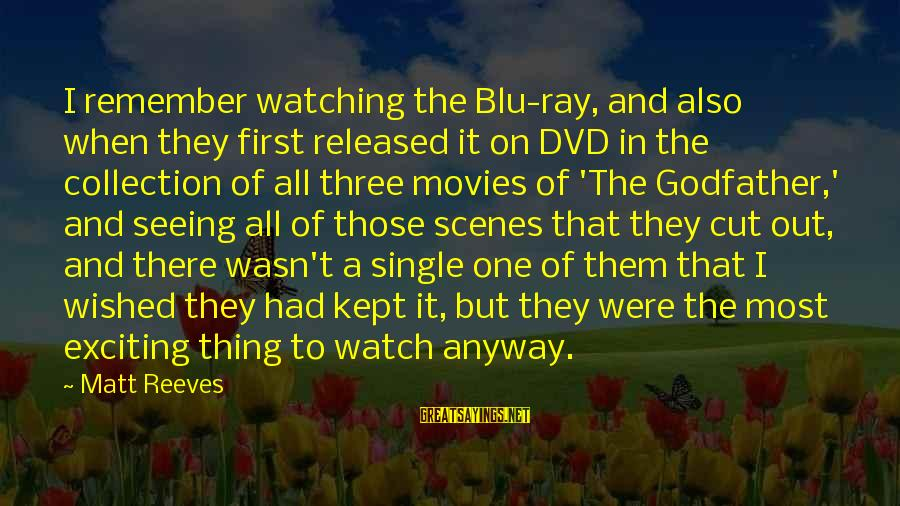 Blu Ray Sayings By Matt Reeves: I remember watching the Blu-ray, and also when they first released it on DVD in