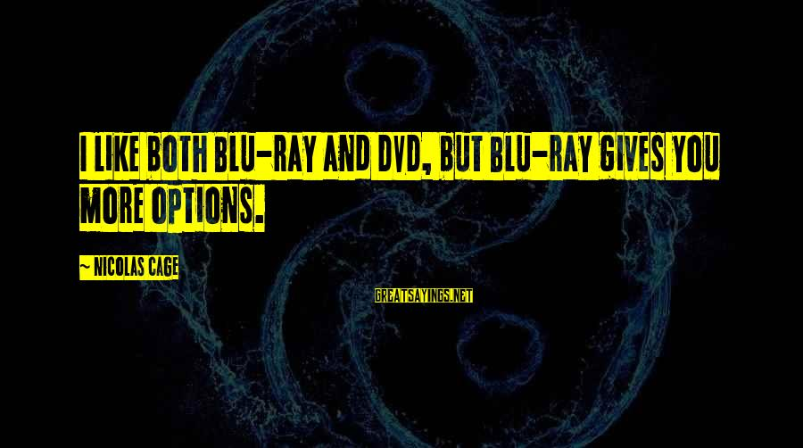Blu Ray Sayings By Nicolas Cage: I like both Blu-ray and DVD, but Blu-ray gives you more options.