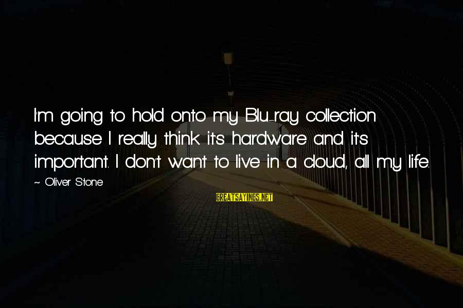 Blu Ray Sayings By Oliver Stone: I'm going to hold onto my Blu-ray collection because I really think it's hardware and