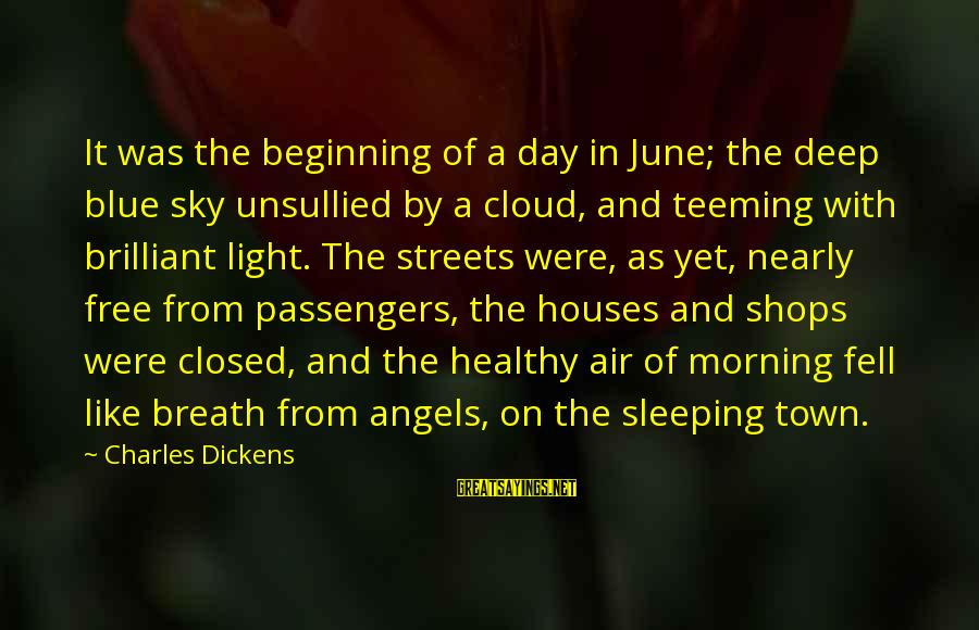 Blue Angels Sayings By Charles Dickens: It was the beginning of a day in June; the deep blue sky unsullied by