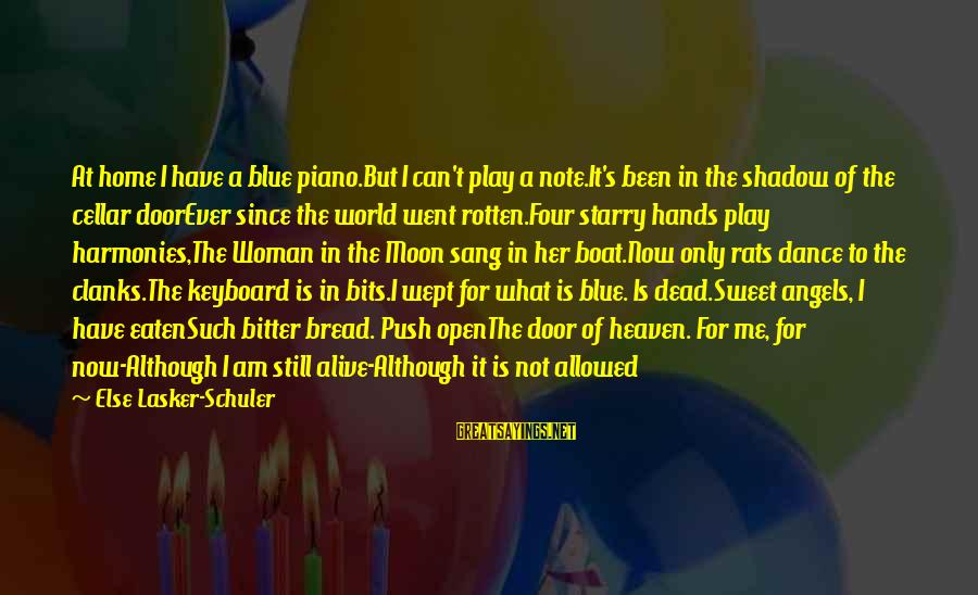 Blue Angels Sayings By Else Lasker-Schuler: At home I have a blue piano.But I can't play a note.It's been in the