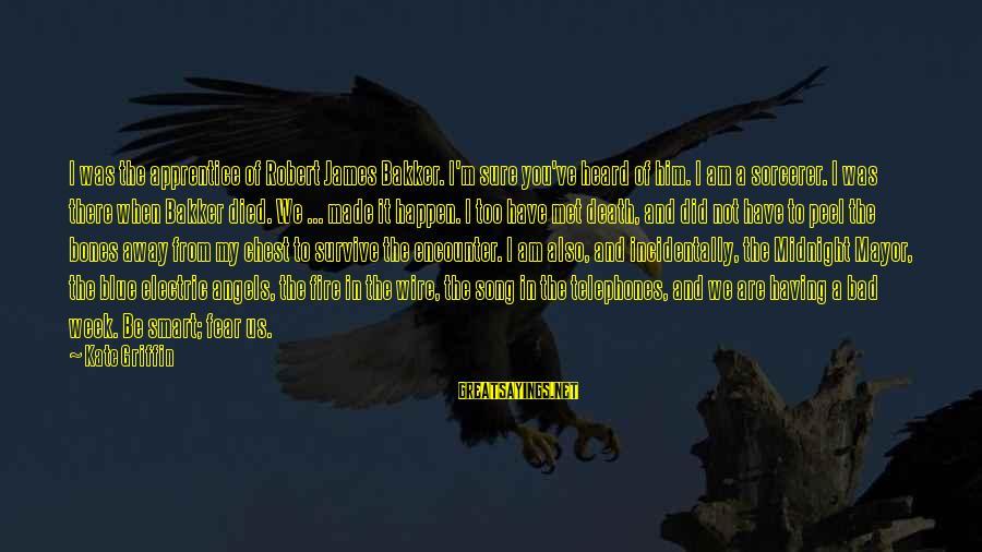 Blue Angels Sayings By Kate Griffin: I was the apprentice of Robert James Bakker. I'm sure you've heard of him. I
