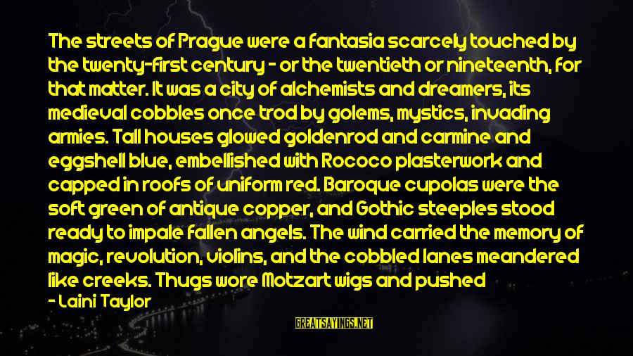 Blue Angels Sayings By Laini Taylor: The streets of Prague were a fantasia scarcely touched by the twenty-first century - or