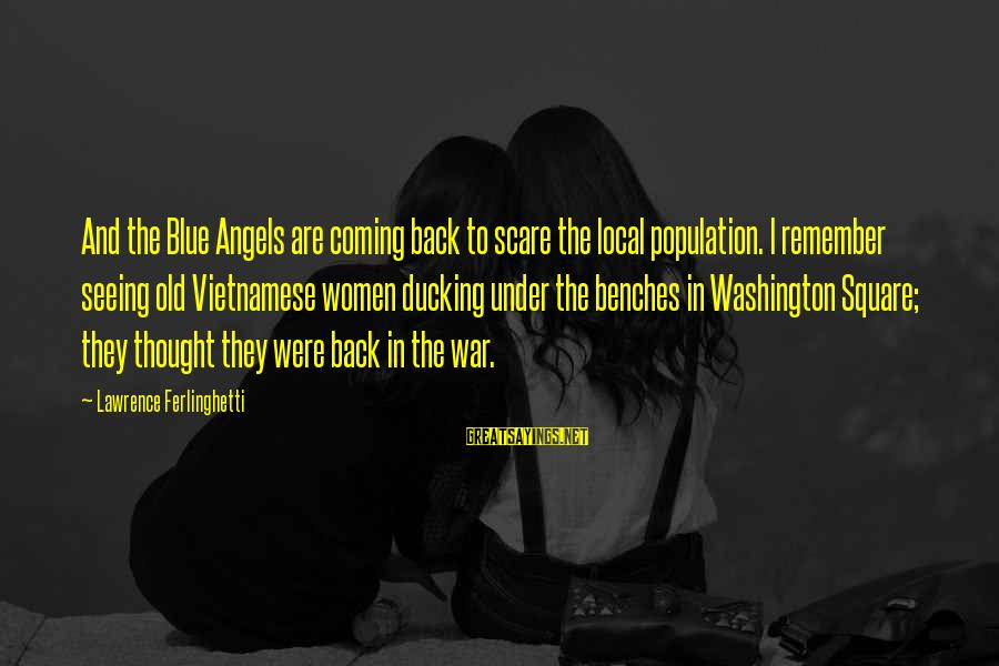 Blue Angels Sayings By Lawrence Ferlinghetti: And the Blue Angels are coming back to scare the local population. I remember seeing