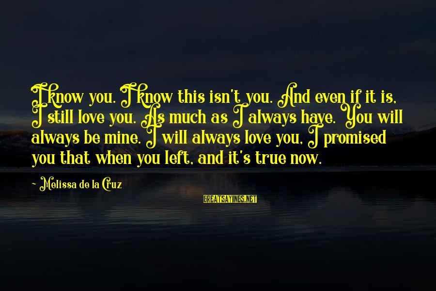 Blue Angels Sayings By Melissa De La Cruz: I know you. I know this isn't you. And even if it is, I still
