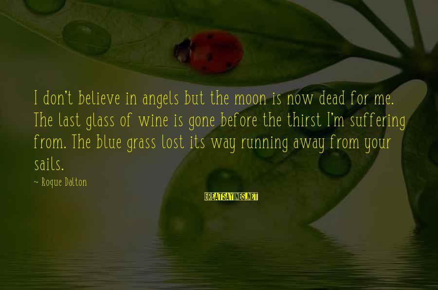 Blue Angels Sayings By Roque Dalton: I don't believe in angels but the moon is now dead for me. The last