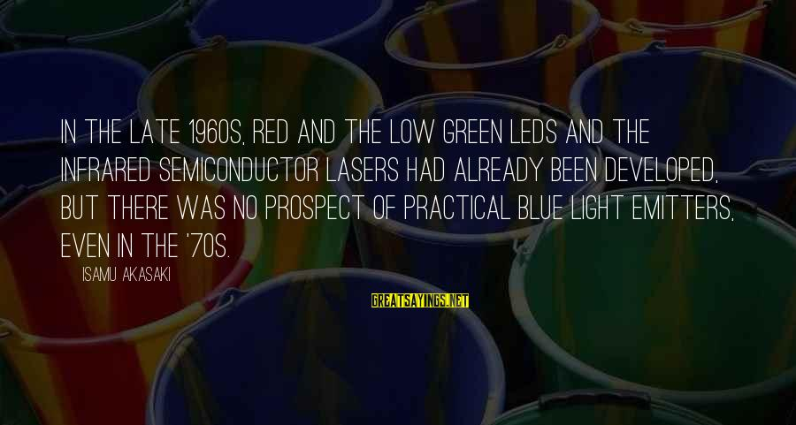 Blue Light Sayings By Isamu Akasaki: In the late 1960s, red and the low green LEDs and the infrared semiconductor lasers