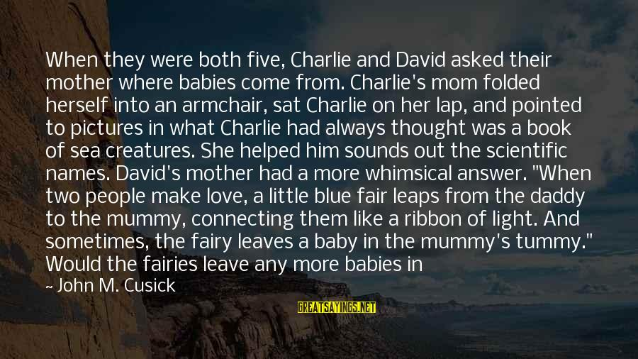 Blue Light Sayings By John M. Cusick: When they were both five, Charlie and David asked their mother where babies come from.