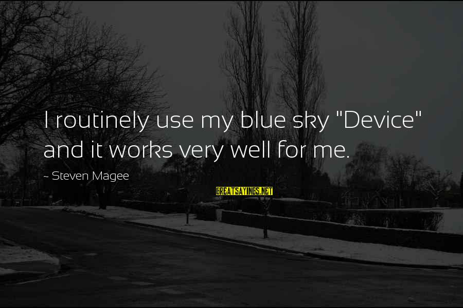 "Blue Light Sayings By Steven Magee: I routinely use my blue sky ""Device"" and it works very well for me."