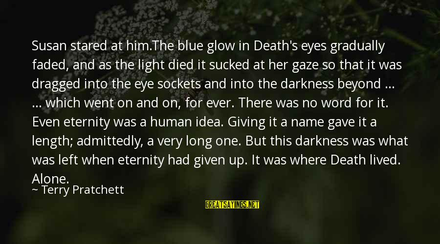 Blue Light Sayings By Terry Pratchett: Susan stared at him.The blue glow in Death's eyes gradually faded, and as the light