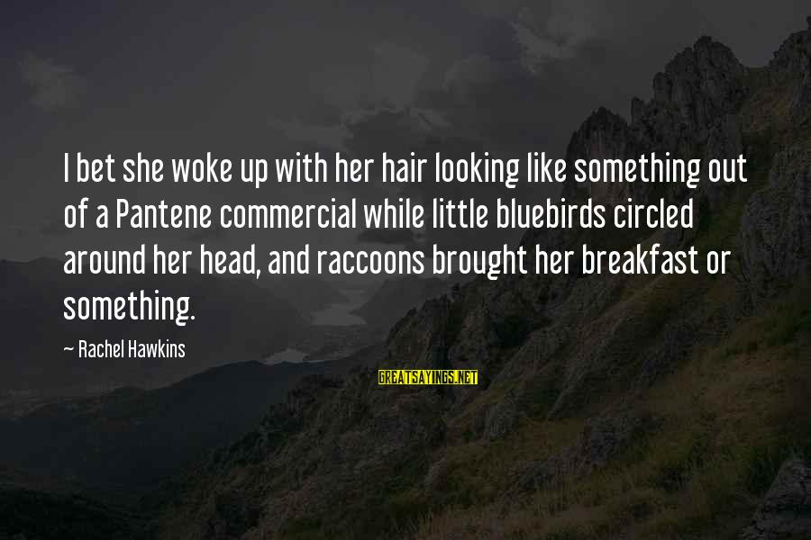 Bluebirds Sayings By Rachel Hawkins: I bet she woke up with her hair looking like something out of a Pantene
