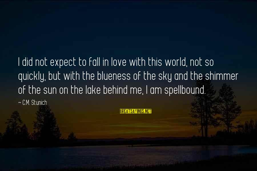 Blueness Sayings By C.M. Stunich: I did not expect to fall in love with this world, not so quickly, but