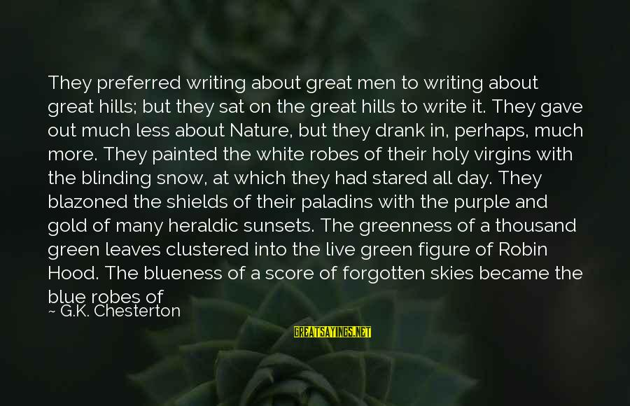 Blueness Sayings By G.K. Chesterton: They preferred writing about great men to writing about great hills; but they sat on