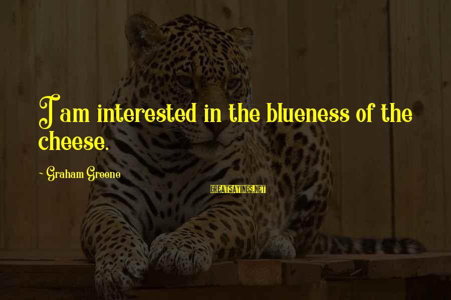 Blueness Sayings By Graham Greene: I am interested in the blueness of the cheese.