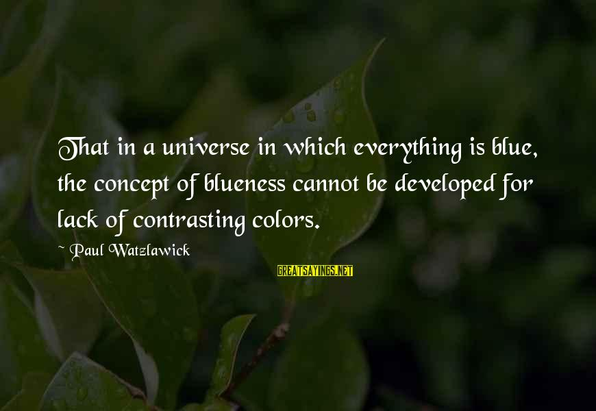 Blueness Sayings By Paul Watzlawick: That in a universe in which everything is blue, the concept of blueness cannot be