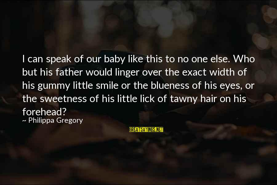Blueness Sayings By Philippa Gregory: I can speak of our baby like this to no one else. Who but his